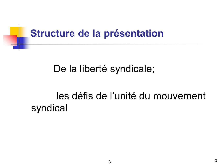 3 Structure de la présentation De la liberté syndicale; les défis de lunité du mouvement syndical 3