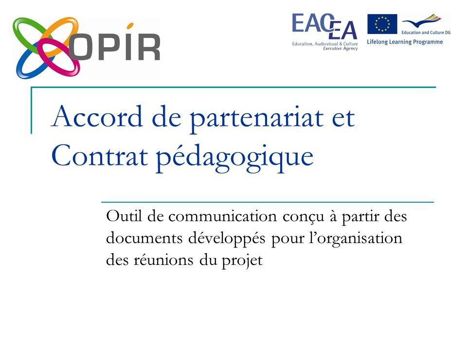 Accord de partenariat et Contrat pédagogique 2 Système A Système B Accord de partenariat (2 partenaires, les deux systèmes) Contrat pédagogique (3 partenaires : 2 écoles et le jeune)