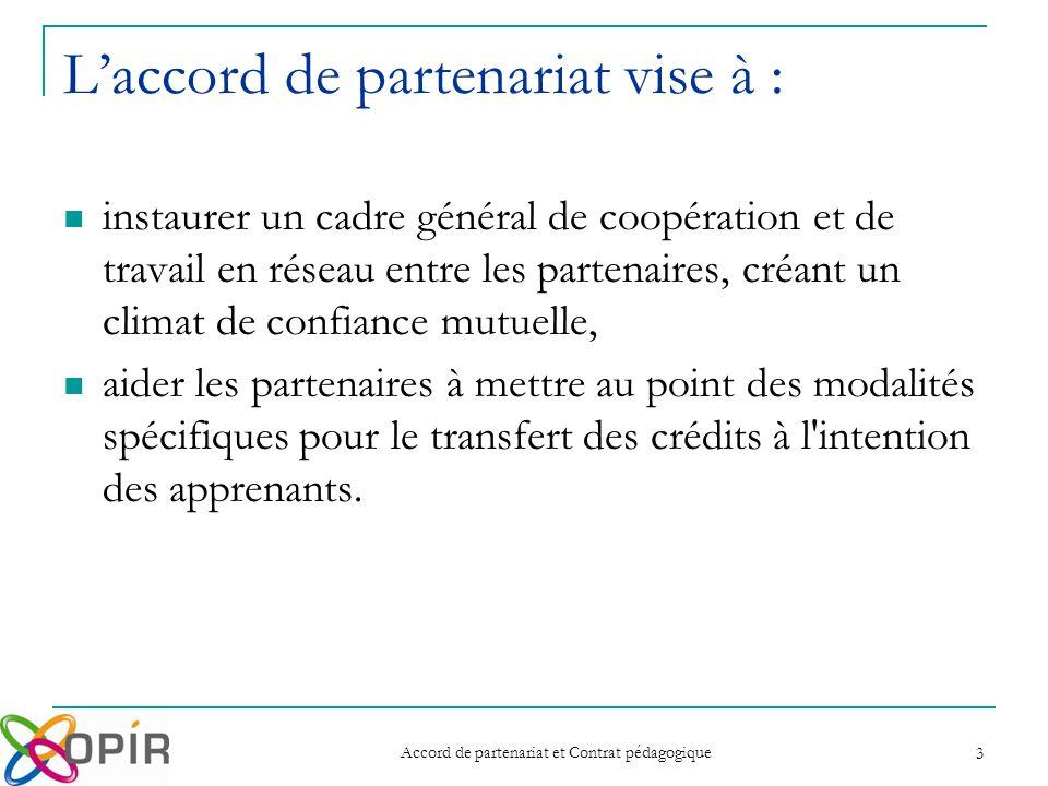 Accord de partenariat et Contrat pédagogique 3 Laccord de partenariat vise à : instaurer un cadre général de coopération et de travail en réseau entre