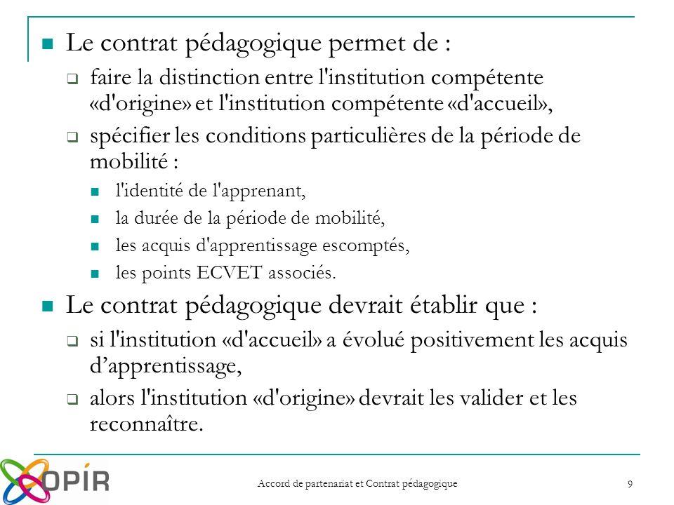 Accord de partenariat et Contrat pédagogique 9 Le contrat pédagogique permet de : faire la distinction entre l'institution compétente «d'origine» et l