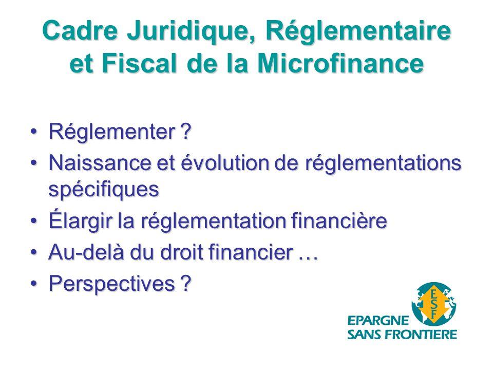 Cadre Juridique, Réglementaire et Fiscal de la Microfinance Réglementer ?Réglementer .