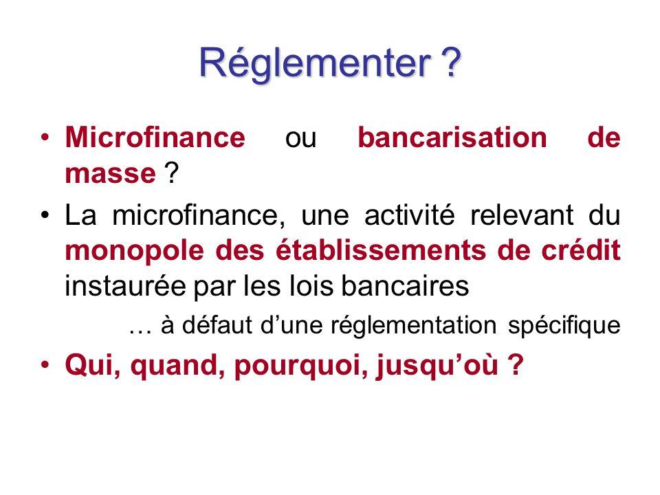 Réglementer . Microfinance ou bancarisation de masse .
