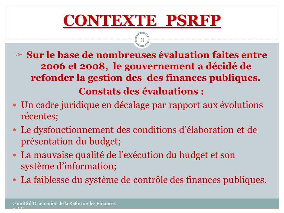 CONTEXTE PSRFP 3 Sur le base de nombreuses évaluation faites entre 2006 et 2008, le gouvernement a décidé de refonder la gestion des des finances publ