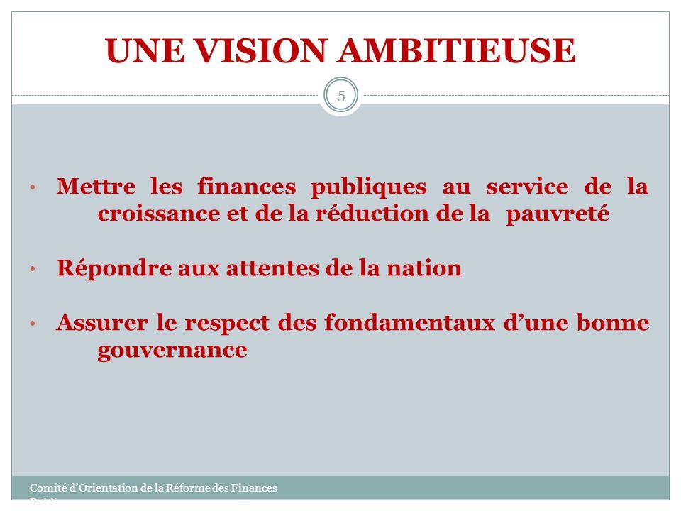 UNE VISION AMBITIEUSE 5 Mettre les finances publiques au service de la croissance et de la réduction de la pauvreté Répondre aux attentes de la nation