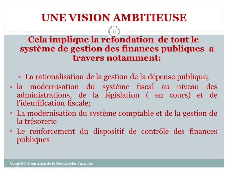 UNE VISION AMBITIEUSE Cela implique la refondation de tout le système de gestion des finances publiques a travers notamment: La rationalisation de la