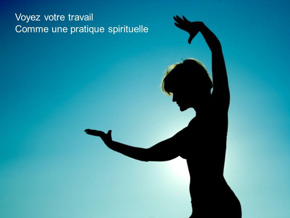 Voyez votre travail Comme une pratique spirituelle