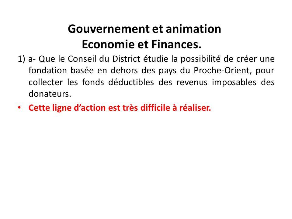 Gouvernement et animation Economie et Finances. 1) a- Que le Conseil du District étudie la possibilité de créer une fondation basée en dehors des pays
