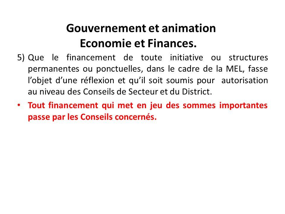 Gouvernement et animation Economie et Finances. 5)Que le financement de toute initiative ou structures permanentes ou ponctuelles, dans le cadre de la