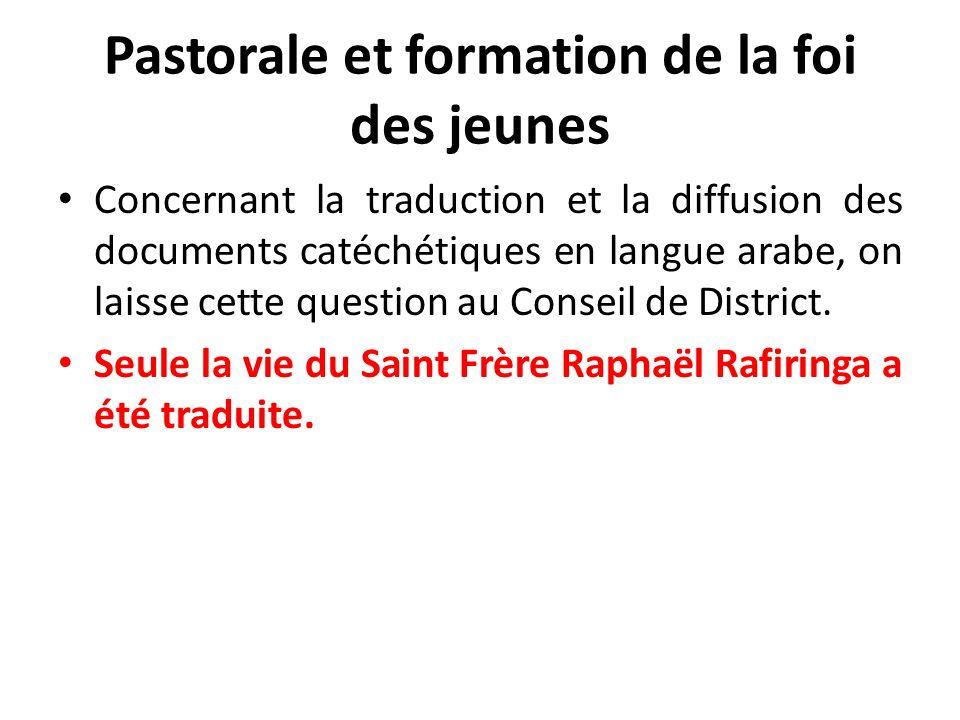 Pastorale et formation de la foi des jeunes Concernant la traduction et la diffusion des documents catéchétiques en langue arabe, on laisse cette question au Conseil de District.