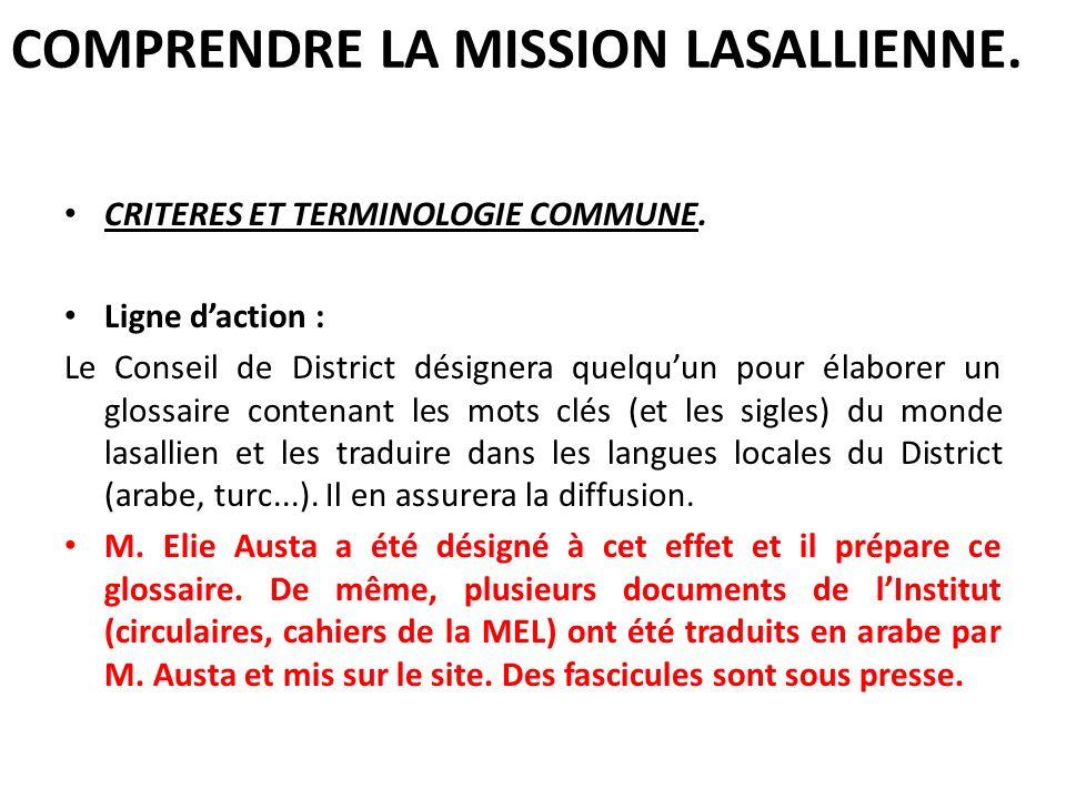 COMPRENDRE LA MISSION LASALLIENNE. CRITERES ET TERMINOLOGIE COMMUNE. Ligne daction : Le Conseil de District désignera quelquun pour élaborer un glossa