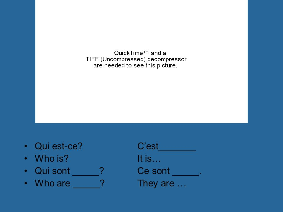 Qui est-ce?Cest_______ Who is?It is… Qui sont _____?Ce sont _____. Who are _____?They are …