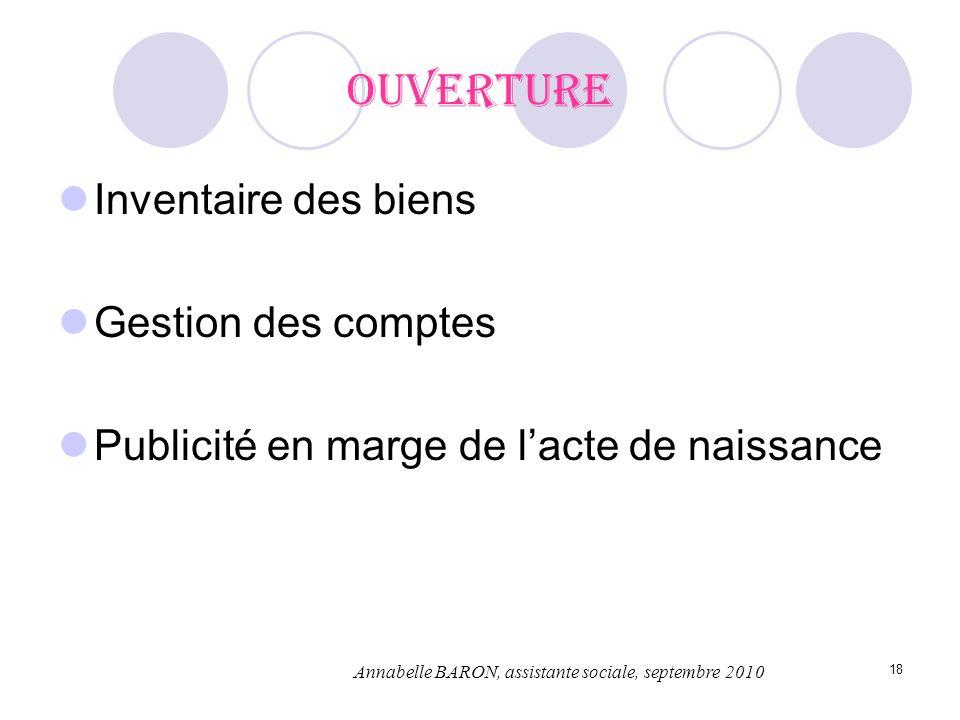 18 Ouverture Inventaire des biens Gestion des comptes Publicité en marge de lacte de naissance Annabelle BARON, assistante sociale, septembre 2010