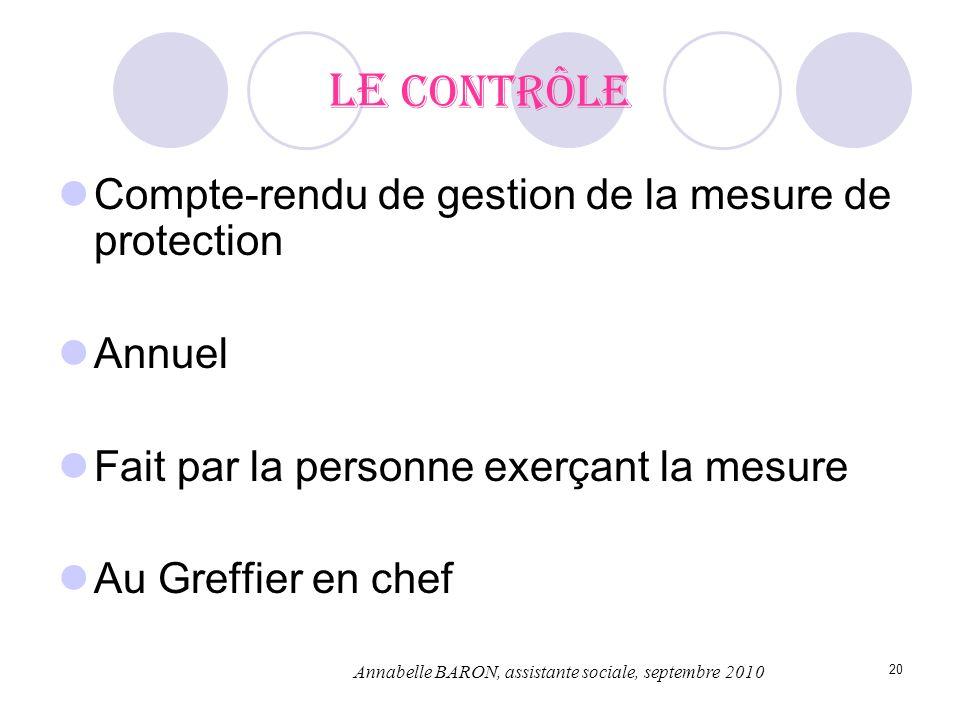 20 Le contrôle Compte-rendu de gestion de la mesure de protection Annuel Fait par la personne exerçant la mesure Au Greffier en chef Annabelle BARON,