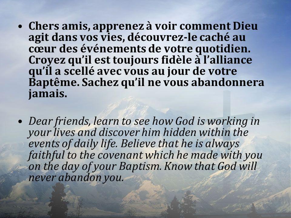 Chers amis, apprenez à voir comment Dieu agit dans vos vies, découvrez-le caché au cœur des événements de votre quotidien. Croyez quil est toujours fi