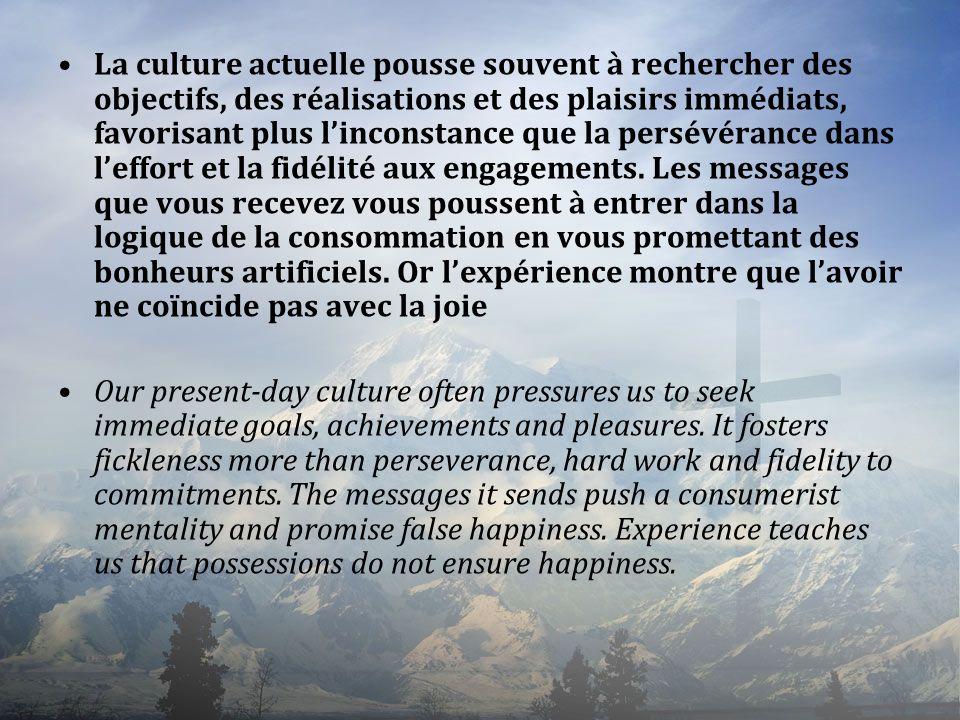 La culture actuelle pousse souvent à rechercher des objectifs, des réalisations et des plaisirs immédiats, favorisant plus linconstance que la persévé