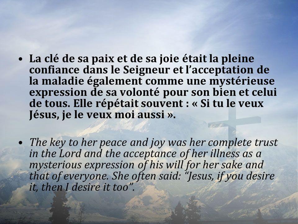 La clé de sa paix et de sa joie était la pleine confiance dans le Seigneur et lacceptation de la maladie également comme une mystérieuse expression de