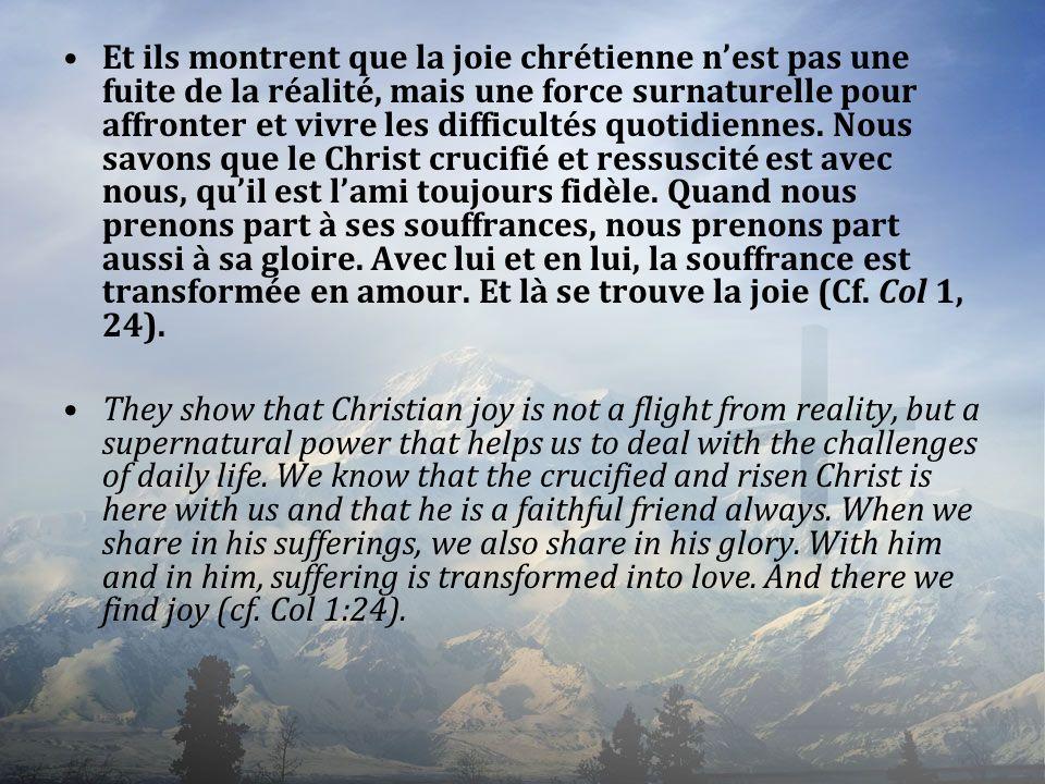 Et ils montrent que la joie chrétienne nest pas une fuite de la réalité, mais une force surnaturelle pour affronter et vivre les difficultés quotidien