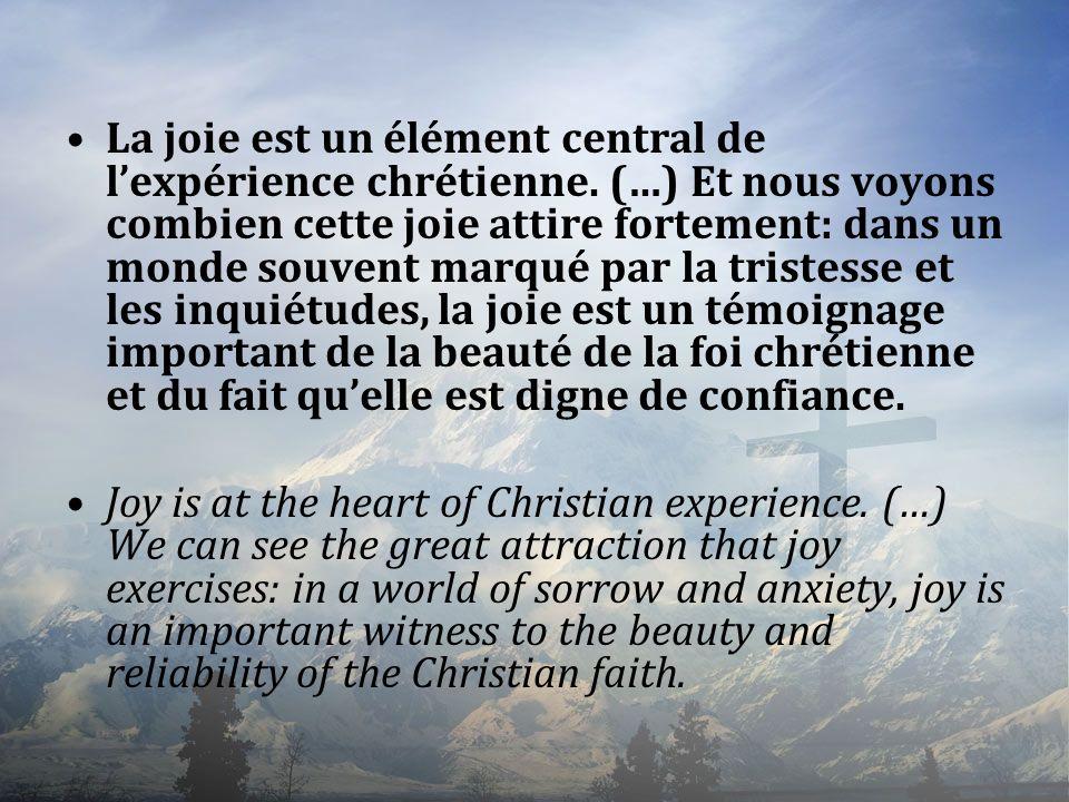 La joie est un élément central de lexpérience chrétienne. (…) Et nous voyons combien cette joie attire fortement: dans un monde souvent marqué par la