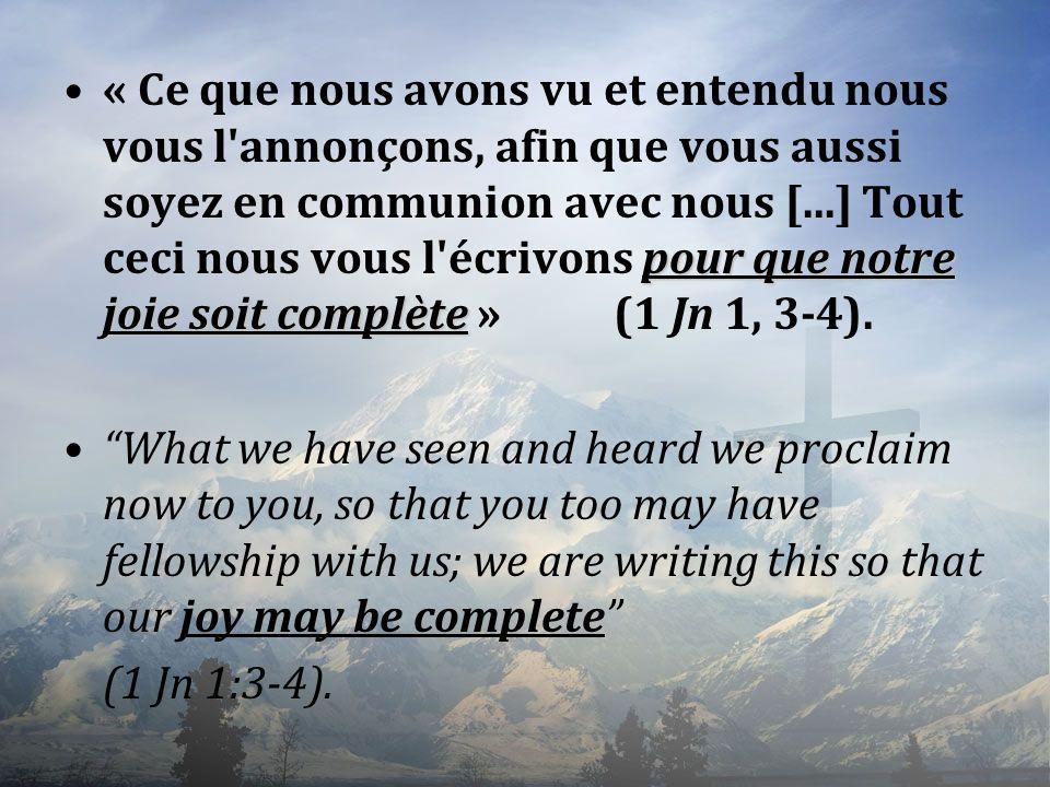 pour que notre joie soit complète« Ce que nous avons vu et entendu nous vous l'annonçons, afin que vous aussi soyez en communion avec nous [...] Tout