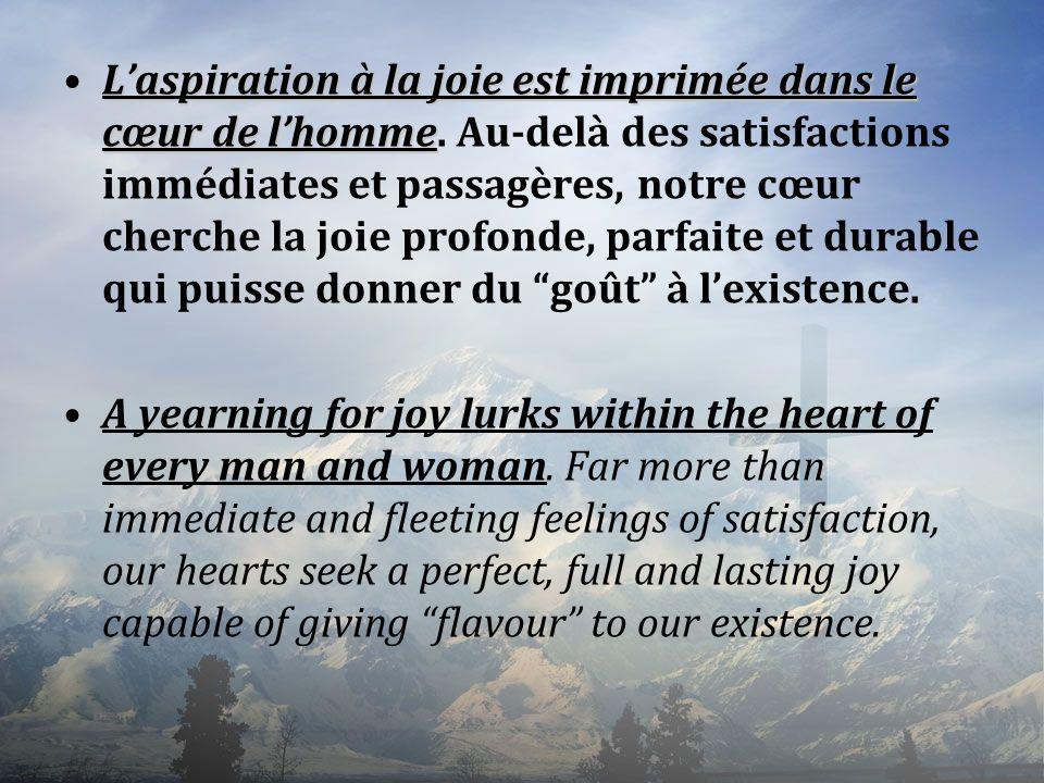 Laspiration à la joie est imprimée dans le cœur de lhommeLaspiration à la joie est imprimée dans le cœur de lhomme. Au-delà des satisfactions immédiat