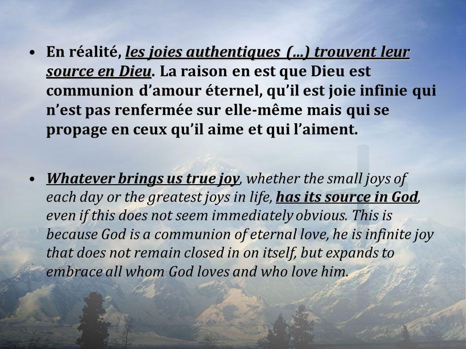 les joies authentiques (…) trouvent leur source en DieuEn réalité, les joies authentiques (…) trouvent leur source en Dieu. La raison en est que Dieu
