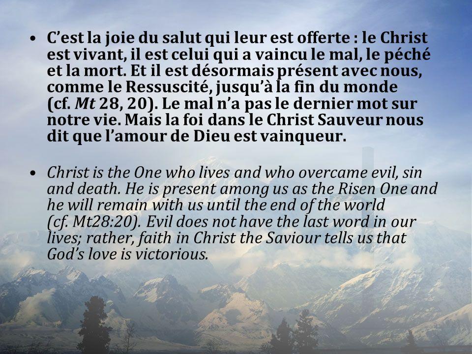 Cest la joie du salut qui leur est offerte : le Christ est vivant, il est celui qui a vaincu le mal, le péché et la mort. Et il est désormais présent