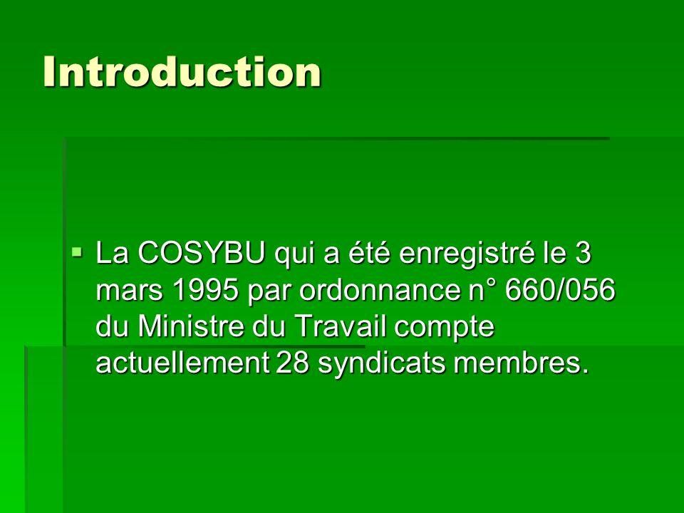 Introduction La COSYBU qui a été enregistré le 3 mars 1995 par ordonnance n° 660/056 du Ministre du Travail compte actuellement 28 syndicats membres.