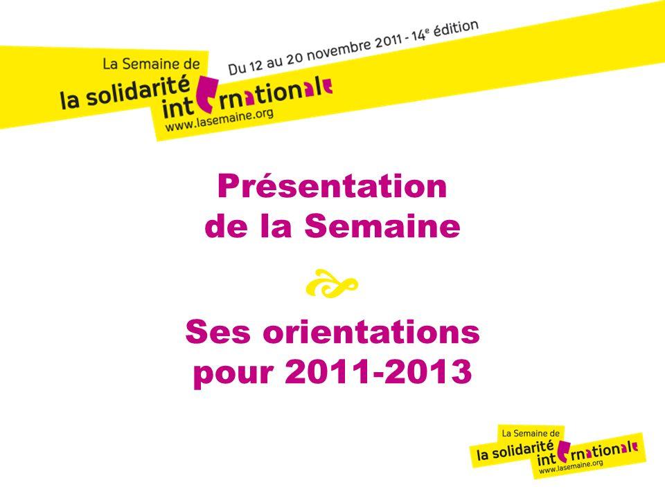 2 Présentation de la Semaine Ses orientations pour 2011-2013