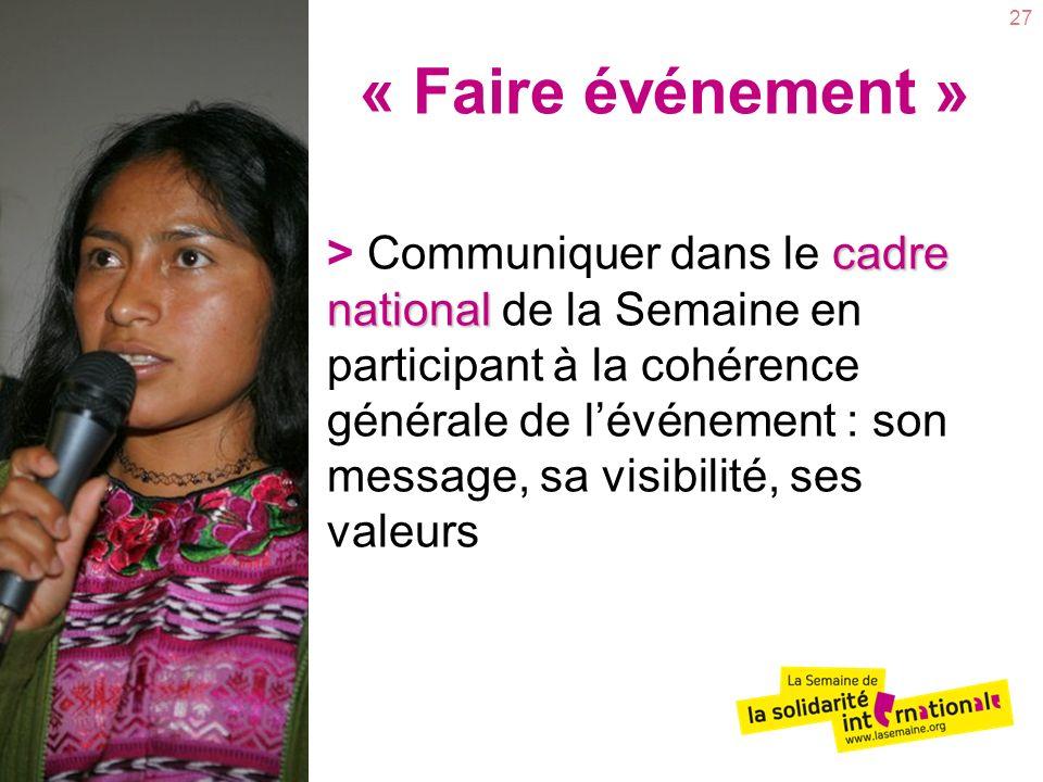 27 « Faire événement » cadre national > Communiquer dans le cadre national de la Semaine en participant à la cohérence générale de lévénement : son message, sa visibilité, ses valeurs