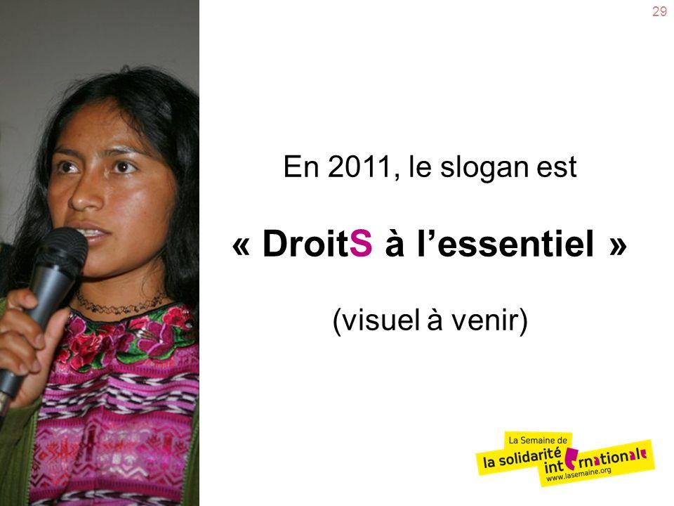 29 En 2011, le slogan est « DroitS à lessentiel » (visuel à venir)