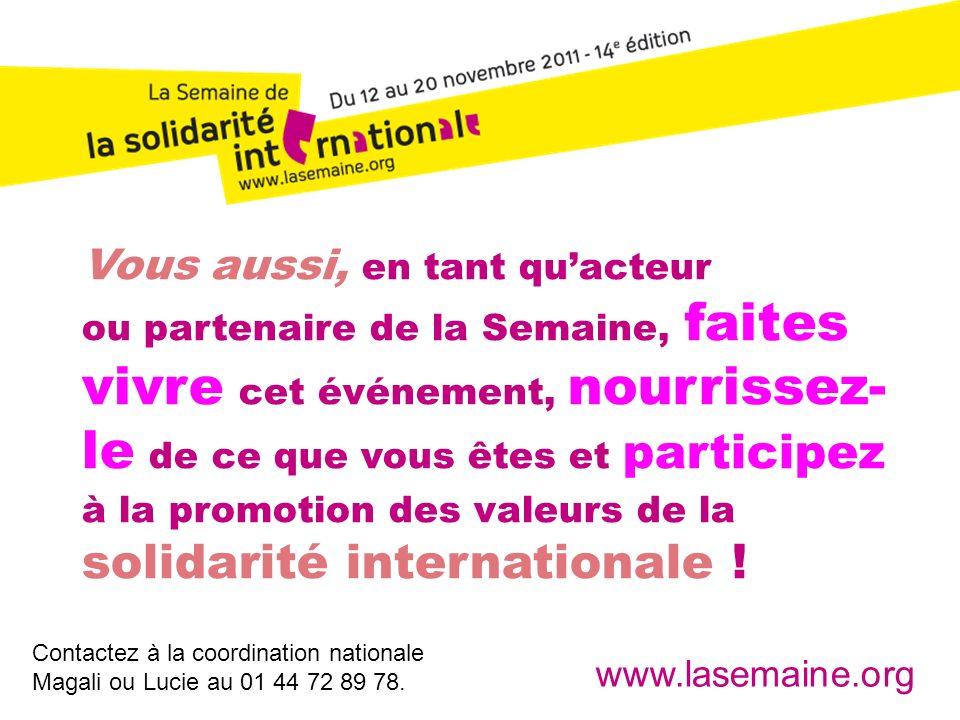34 Vous aussi, en tant quacteur ou partenaire de la Semaine, faites vivre cet événement, nourrissez- le de ce que vous êtes et participez à la promotion des valeurs de la solidarité internationale .