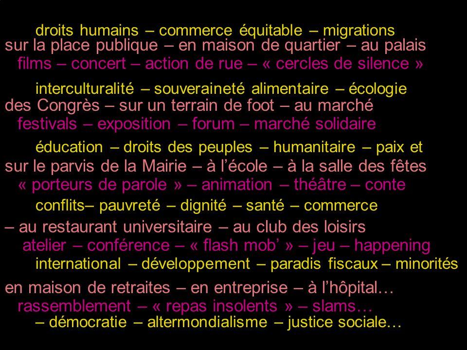 5 films – concert – action de rue – « cercles de silence » festivals – exposition – forum – marché solidaire « porteurs de parole » – animation – théâ