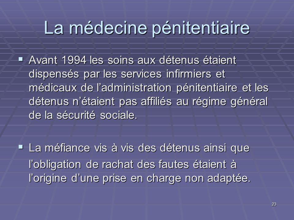 23 La médecine pénitentiaire Avant 1994 les soins aux détenus étaient dispensés par les services infirmiers et médicaux de ladministration pénitentiai