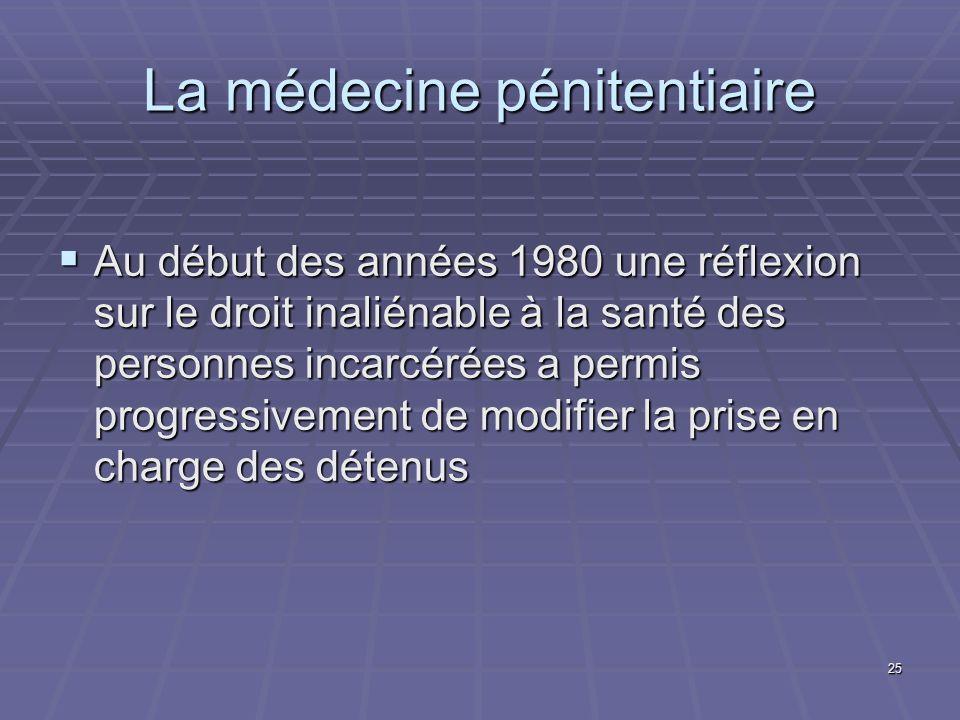 25 La médecine pénitentiaire Au début des années 1980 une réflexion sur le droit inaliénable à la santé des personnes incarcérées a permis progressive