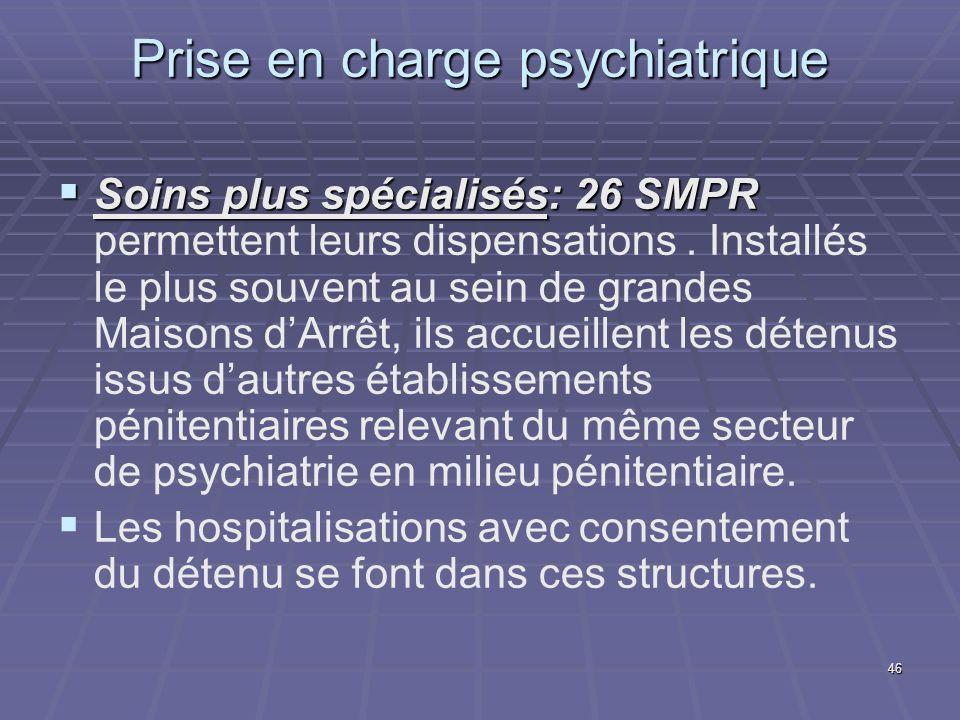 46 Prise en charge psychiatrique Soins plus spécialisés: 26 SMPR Soins plus spécialisés: 26 SMPR permettent leurs dispensations. Installés le plus sou