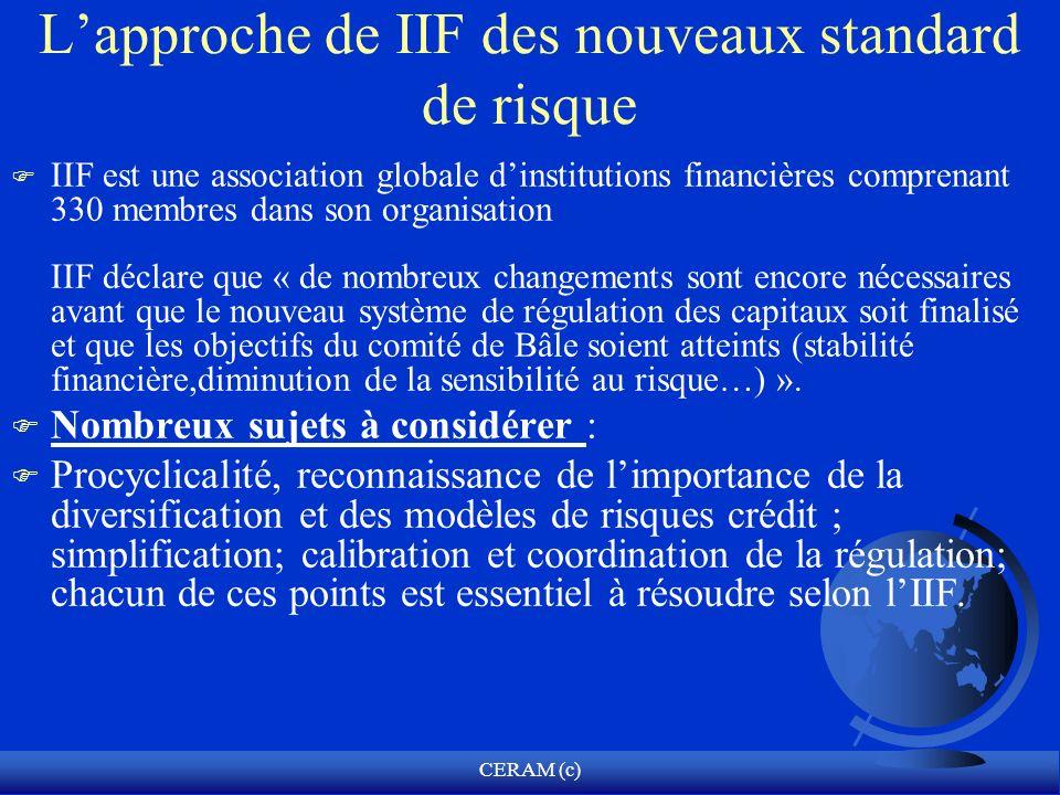 CERAM (c) Lapproche de IIF des nouveaux standard de risque F IIF est une association globale dinstitutions financières comprenant 330 membres dans son