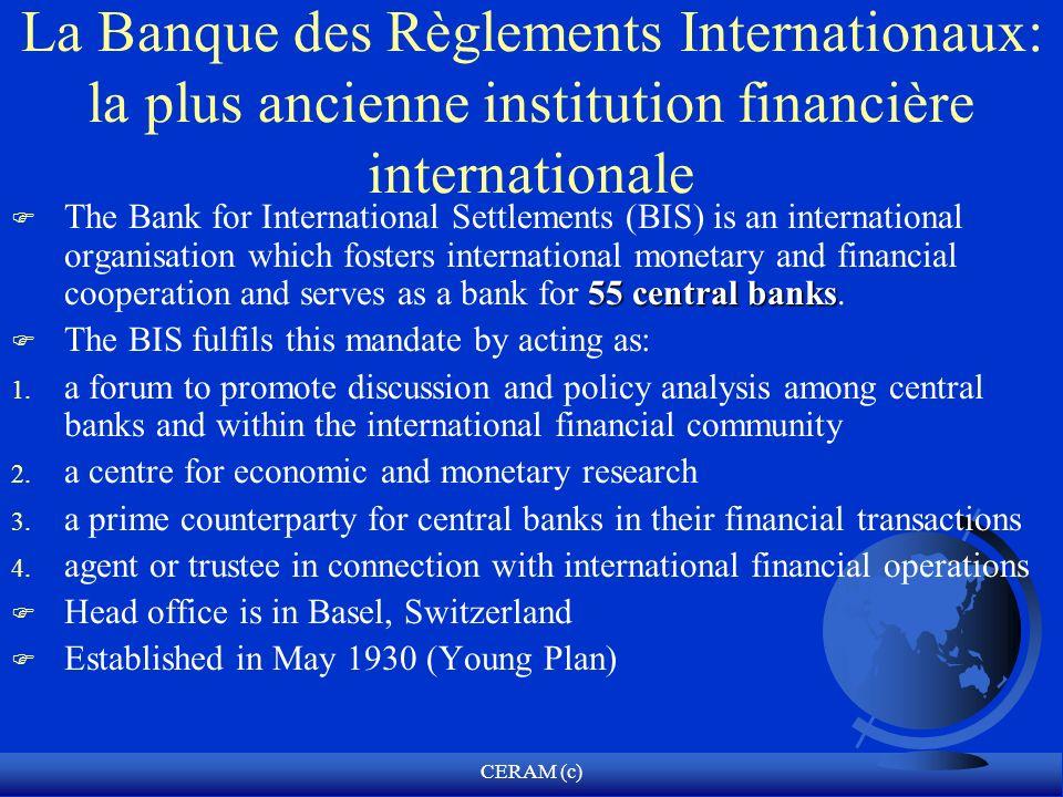 CERAM (c) La Banque des Règlements Internationaux: la plus ancienne institution financière internationale 55 central banks F The Bank for Internationa
