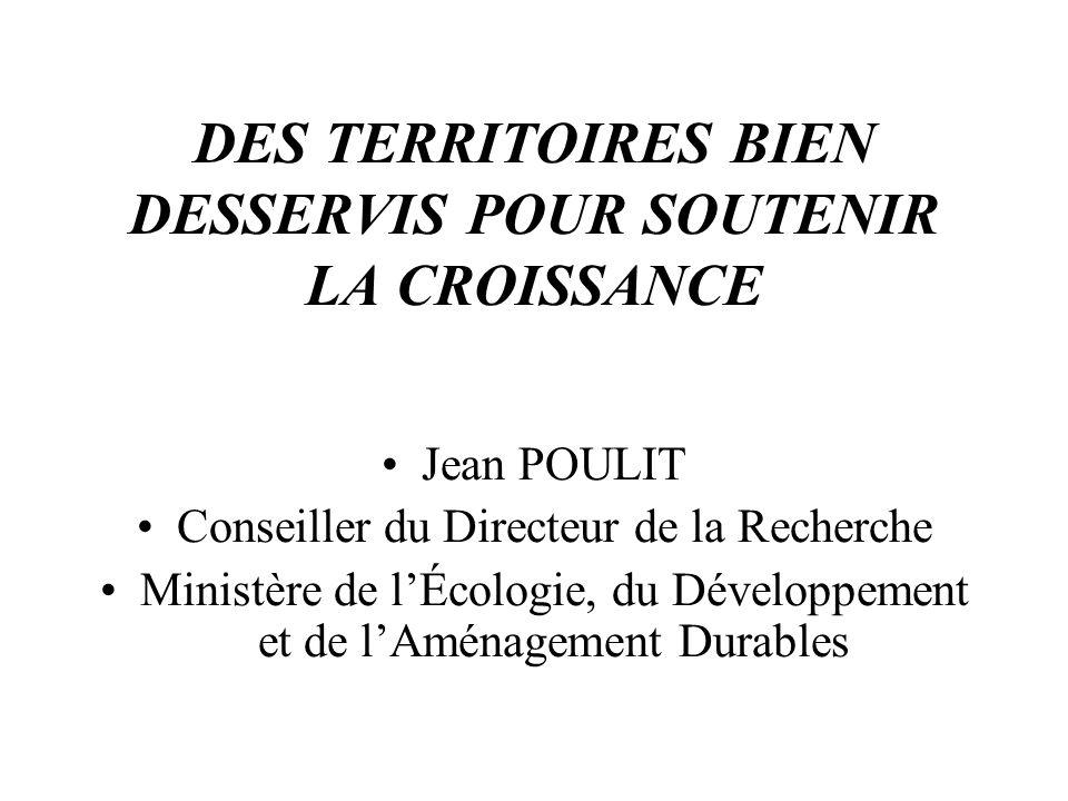 DES TERRITOIRES BIEN DESSERVIS POUR SOUTENIR LA CROISSANCE Jean POULIT Conseiller du Directeur de la Recherche Ministère de lÉcologie, du Développemen