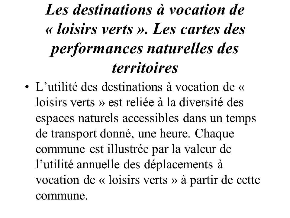 Les destinations à vocation de « loisirs verts ». Les cartes des performances naturelles des territoires Lutilité des destinations à vocation de « loi