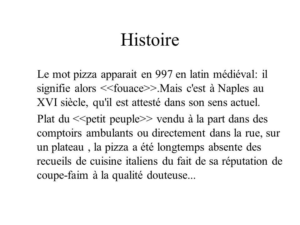 Histoire Le mot pizza apparait en 997 en latin médiéval: il signifie alors >.Mais c'est à Naples au XVI siècle, qu'il est attesté dans son sens actuel