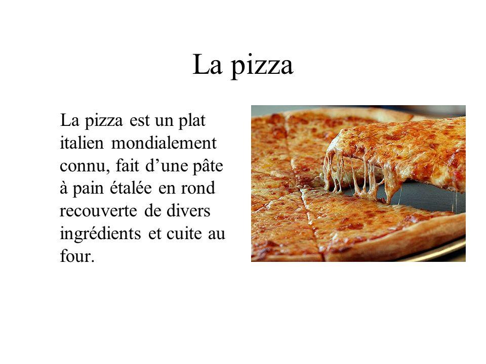La pizza La pizza est un plat italien mondialement connu, fait dune pâte à pain étalée en rond recouverte de divers ingrédients et cuite au four.