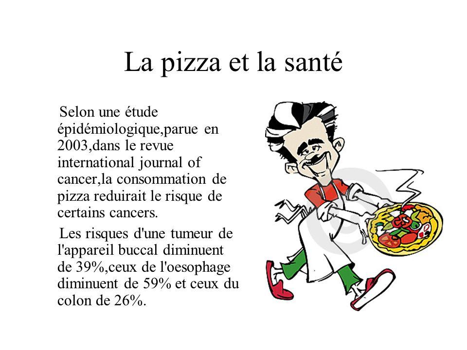 La pizza et la santé Selon une étude épidémiologique,parue en 2003,dans le revue international journal of cancer,la consommation de pizza reduirait le