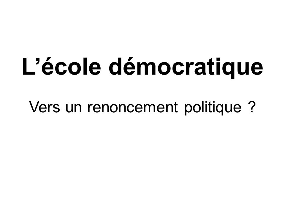 Lécole démocratique Vers un renoncement politique ?