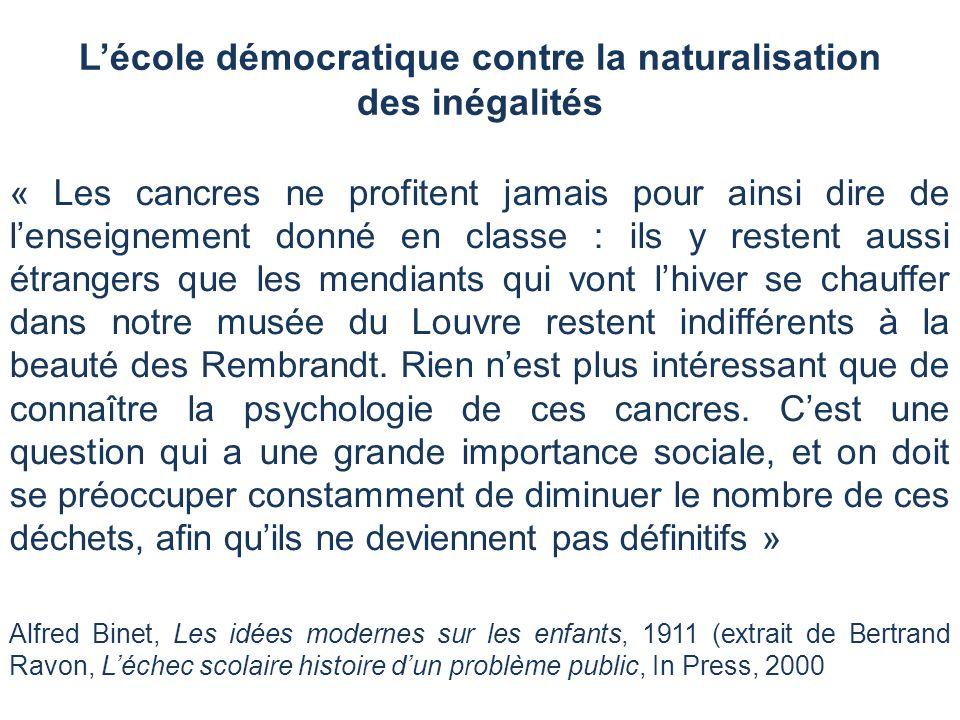 Lécole démocratique contre la naturalisation des inégalités « Les cancres ne profitent jamais pour ainsi dire de lenseignement donné en classe : ils y