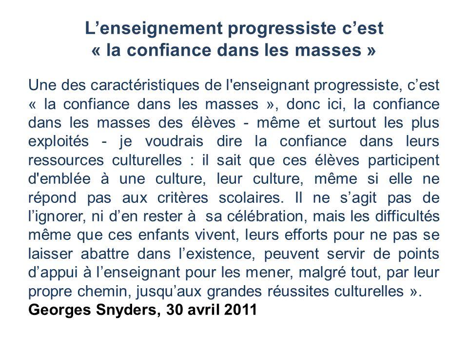 Lenseignement progressiste cest « la confiance dans les masses » Une des caractéristiques de l'enseignant progressiste, cest « la confiance dans les m