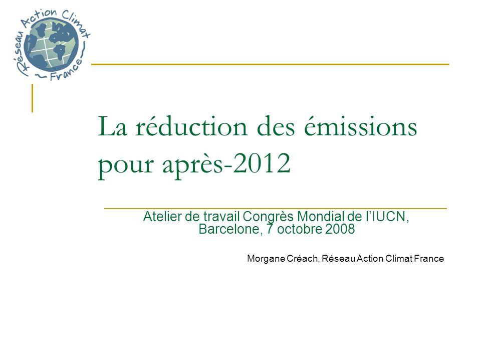 La réduction des émissions pour après-2012 Atelier de travail Congrès Mondial de lIUCN, Barcelone, 7 octobre 2008 Morgane Créach, Réseau Action Climat France
