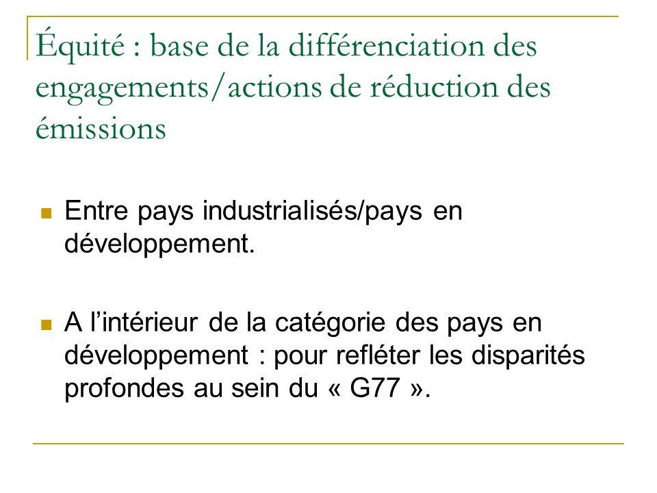 Équité : base de la différenciation des engagements/actions de réduction des émissions Entre pays industrialisés/pays en développement.