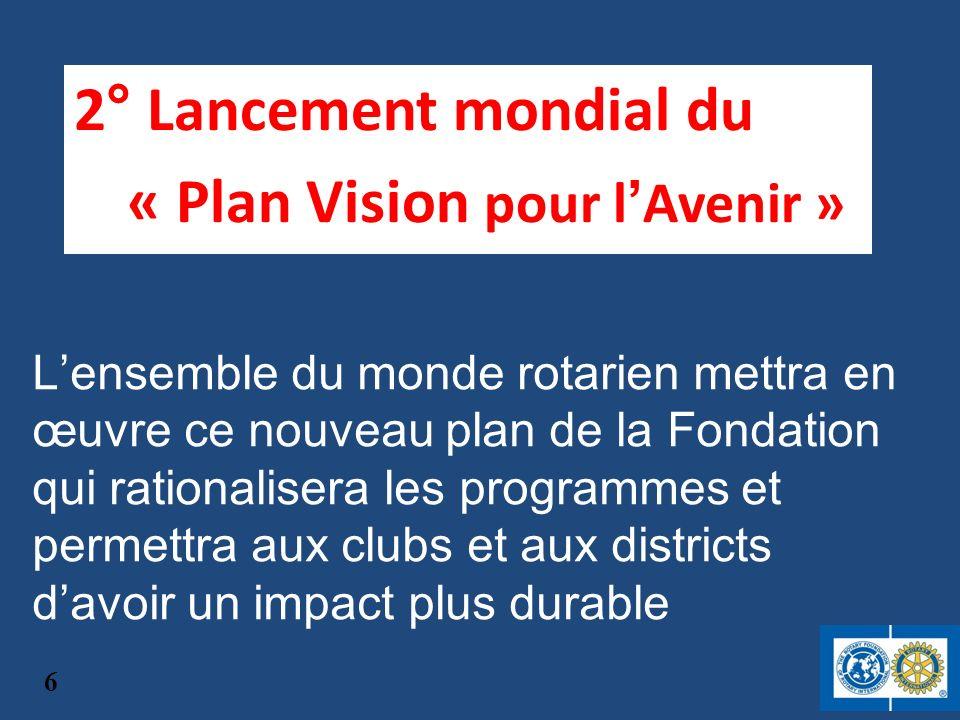 2° Lancement mondial du « Plan Vision pour l Avenir » Lensemble du monde rotarien mettra en œuvre ce nouveau plan de la Fondation qui rationalisera le