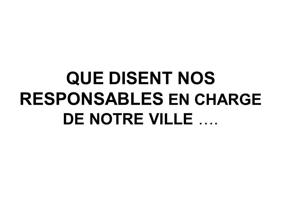 QUE DISENT NOS RESPONSABLES EN CHARGE DE NOTRE VILLE ….