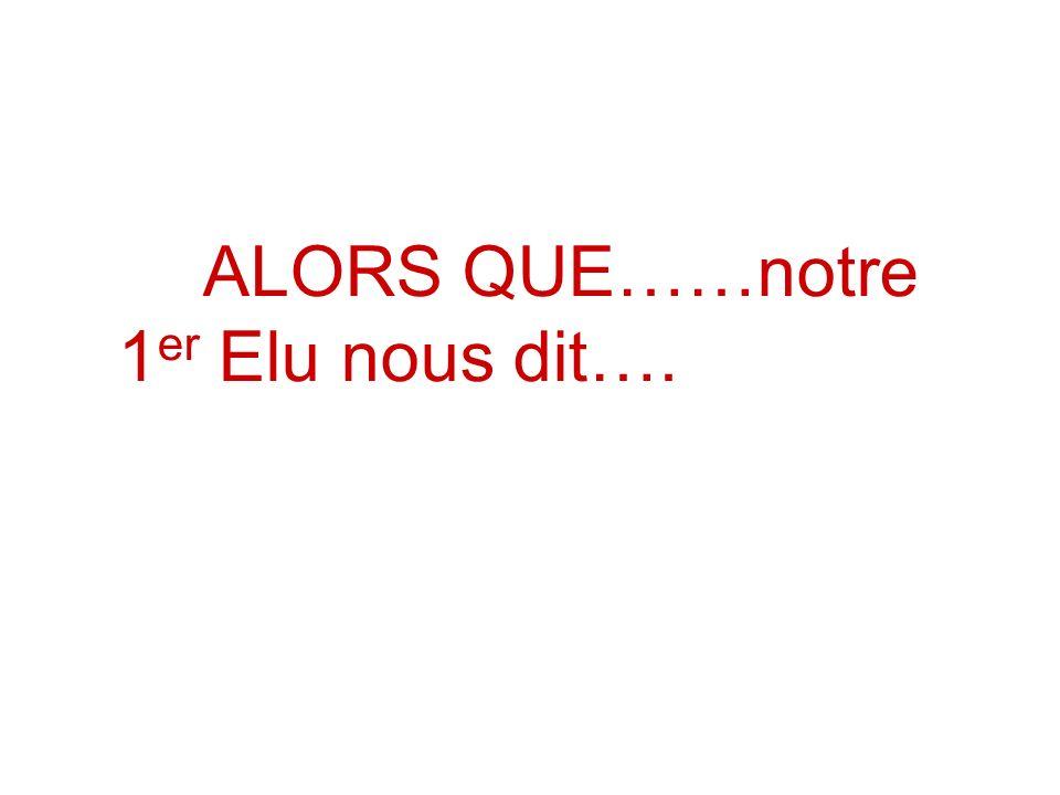 ALORS QUE……notre 1 er Elu nous dit….